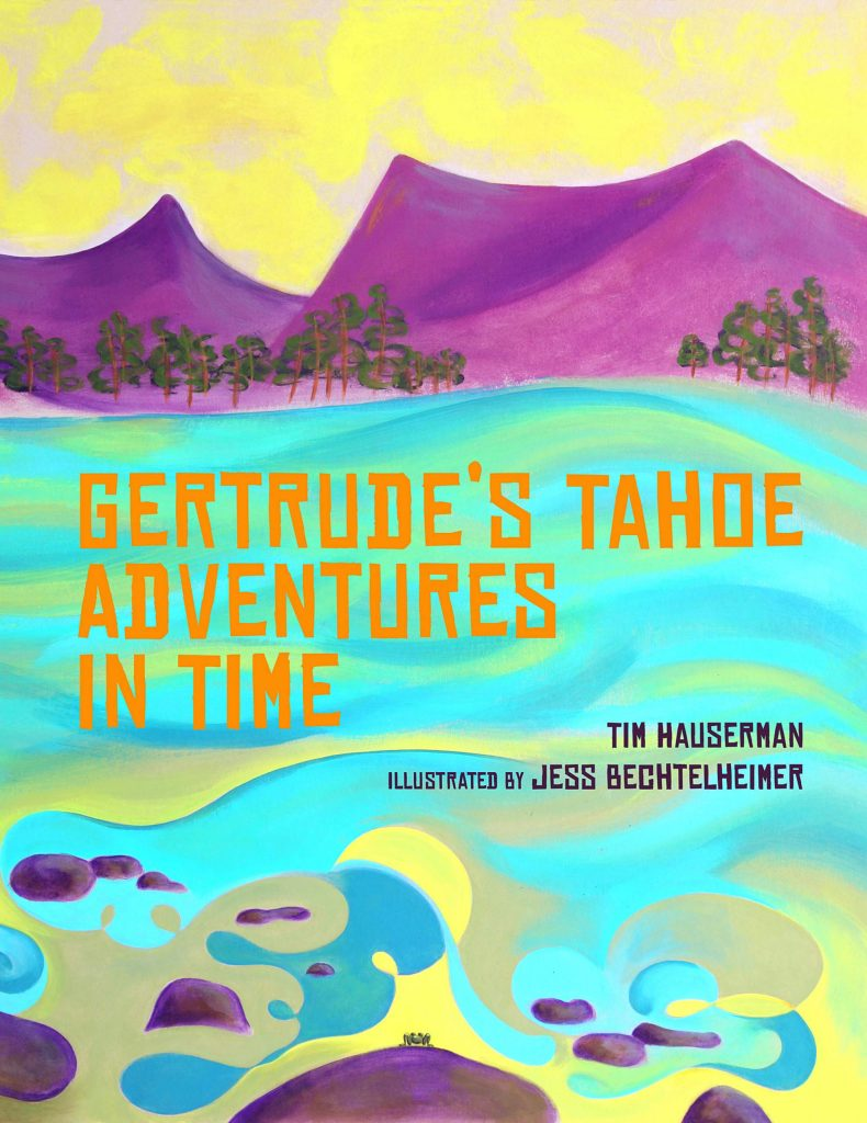 Tim Hauserman's published a children's book about the history of Tahoe called
